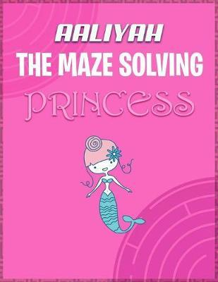 Aaliyah the Maze Solving Princess by Doctor Puzzles
