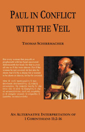 Paul in Conflict with the Veil by Thomas Schirrmacher