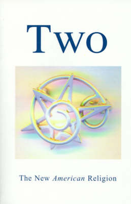 Two: The New American Religion; A Summary Publication in the Nineteenth Year of the First Nineteen-Year Cycle by Writer's Showcase image