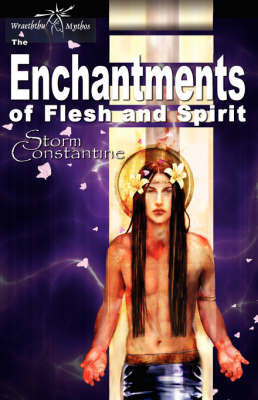 The Enchantments of Flesh and Spirit by Storm Constantine