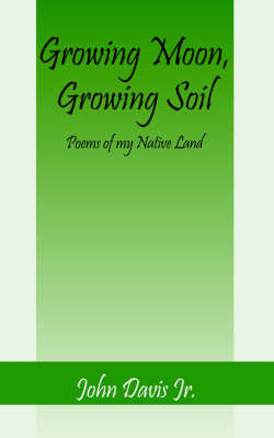 Growing Moon, Growing Soil by John Davis