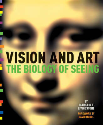 Vision and Art: The Biology of Seeing by Margaret Livingstone