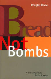 Bread Not Bombs: A Political Agenda for Social Justice by Douglas Roche image