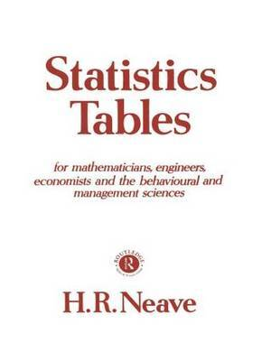 Statistics Tables: For Mathematicians, Engineers, Economists and the Behavioural and Management Sciences by Henry R. Neave