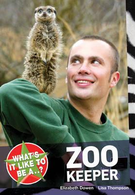 What's it Like to be a...? Zoo Keeper by Elizabeth Dowen