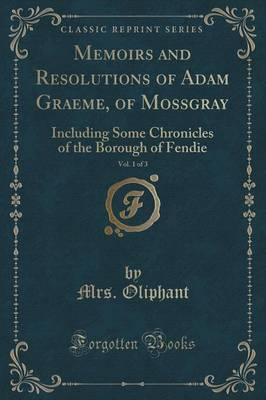 Memoirs and Resolutions of Adam Graeme, of Mossgray, Vol. 1 of 3 by Margaret Wilson Oliphant image