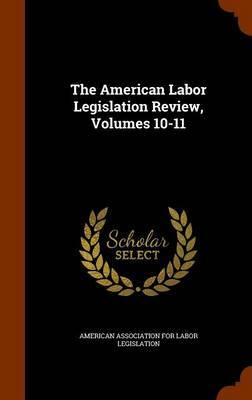 The American Labor Legislation Review, Volumes 10-11 image