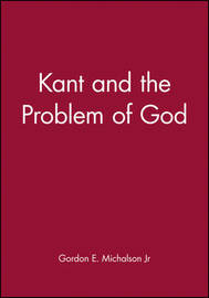 Kant and the Problem of God by Gordon E. Michalson image