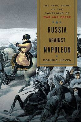 Russia Against Napoleon: The True Story of the Campaigns of War and Peace by Research Professor Dominic Lieven (London School of Economics and Political Science) image