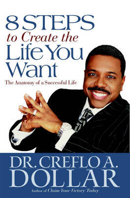 8 Steps to Create the Life You Want by Creflo A. Dollar image