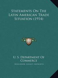 Statements on the Latin American Trade Situation (1914) by U.S. Department of Commerce