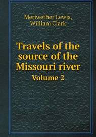 Travels of the Source of the Missouri River Volume 2 by Meriwether Lewis