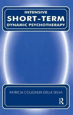 Intensive Short-Term Dynamic Psychotherapy by Patricia C. Della Selva