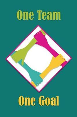 One Team One Goal by Team Excellence Publishing
