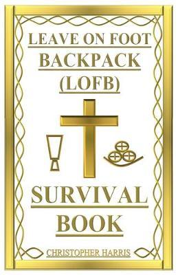 LEAVE ON FOOT BACKPACK (LOFB) Survival Book by Christopher Harris