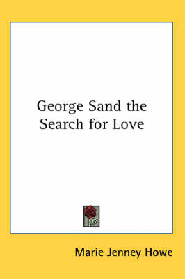 George Sand the Search for Love by Marie Jenney Howe image