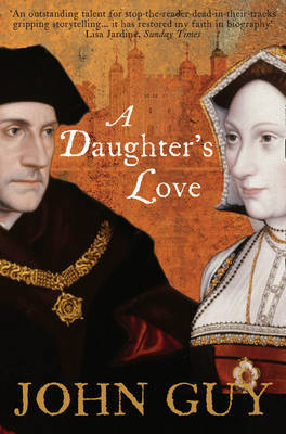 A Daughter's Love: Thomas and Margaret More by John Guy image