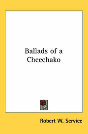 Ballads of a Cheechako by Robert W Service image