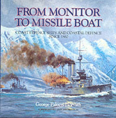 Monitor to Missile Boat: Coast Defence Ships and Coastal Defence Since 1860 by George Paloczi-Horvath image