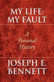 My Life: My Fault by Joseph E. Bennett image