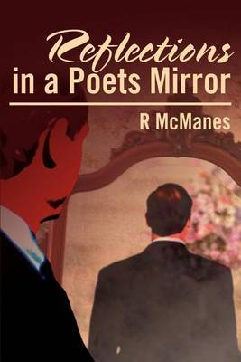 Reflections in a Poets Mirror by Robert Dale McManes