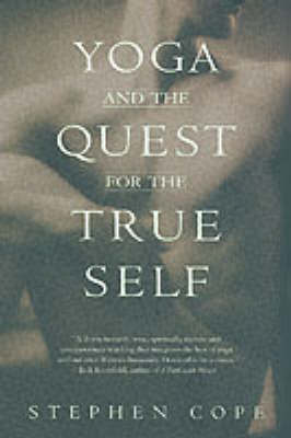 Yoga And The Quest For True Self by Stephen Cope