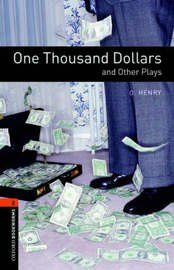Oxford Bookworms Library: Level 2:: One Thousand Dollars and Other Plays by O Henry