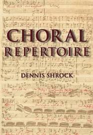 Choral Repertoire by Dennis Shrock
