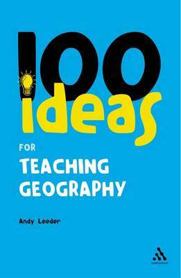 100 Ideas for Teaching Geography by Andy Leeder