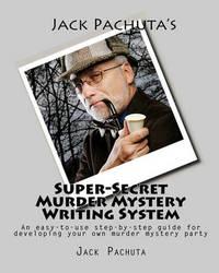 Jack Pachuta's Super-Secret Murder Mystery Writing System by Jack Pachuta