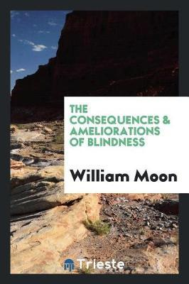 The Consequences & Ameliorations of Blindness by William Moon image