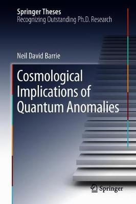 Cosmological Implications of Quantum Anomalies by Neil David Barrie image