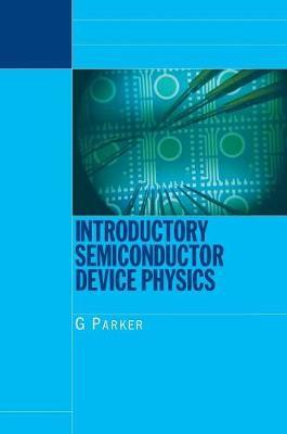 Introductory Semiconductor Device Physics by Greg Parker