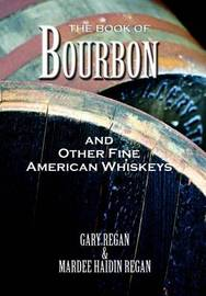The Book of Bourbon and Other Fine American Whiskeys by Gary Regan