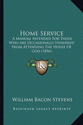 Home Service: A Manual Intended for Those Who Are Occasionally Hindered from Attending the House of God (1856) by William Bacon Stevens image