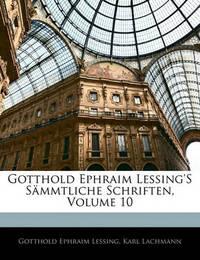 Gotthold Ephraim Lessing's Smmtliche Schriften, Volume 10 by Gotthold Ephraim Lessing
