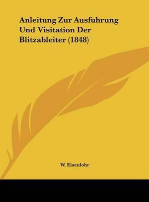 Anleitung Zur Ausfuhrung Und Visitation Der Blitzableiter (1848) by W Eisenlohr image