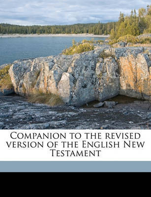 Companion to the Revised Version of the English New Testament by Rev Alexander Roberts, PhD