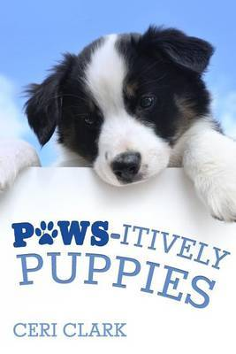 Paws-itively Puppies by Ceri Clark