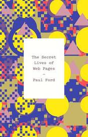 The Secret Lives of Web Pages by Paul Ford