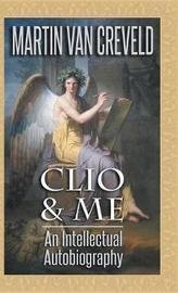 Clio & Me by Martin Van Creveld