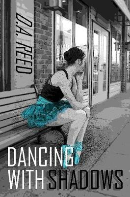 Dancing with Shadows by D.A. REED