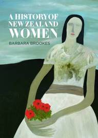 A History of New Zealand Women by Barbara Brookes