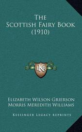 The Scottish Fairy Book (1910) by Elizabeth Wilson Grierson