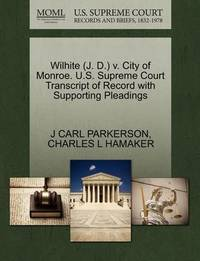 Wilhite (J. D.) V. City of Monroe. U.S. Supreme Court Transcript of Record with Supporting Pleadings by J Carl Parkerson