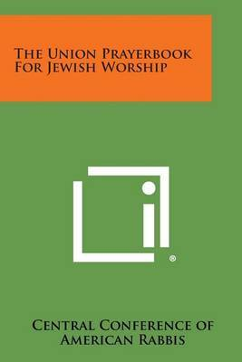 The Union Prayerbook for Jewish Worship by Central Conference of American Rabbis