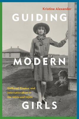 Guiding Modern Girls by Kristine Alexander