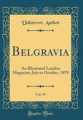 Belgravia, Vol. 39 by Unknown Author