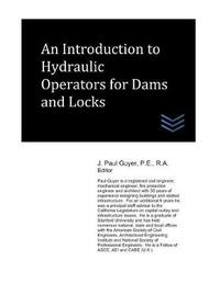 An Introduction to Hydraulic Operators for Dams and Locks by J Paul Guyer