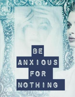 Be Anxious For Nothing by Gia Lundby Rn